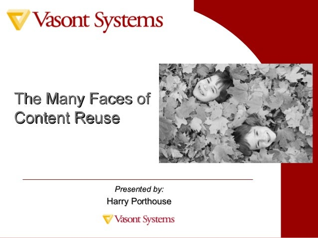 The Many Faces ofThe Many Faces ofContent ReuseContent ReusePresented by:Presented by:Harry PorthouseHarry Porthouse