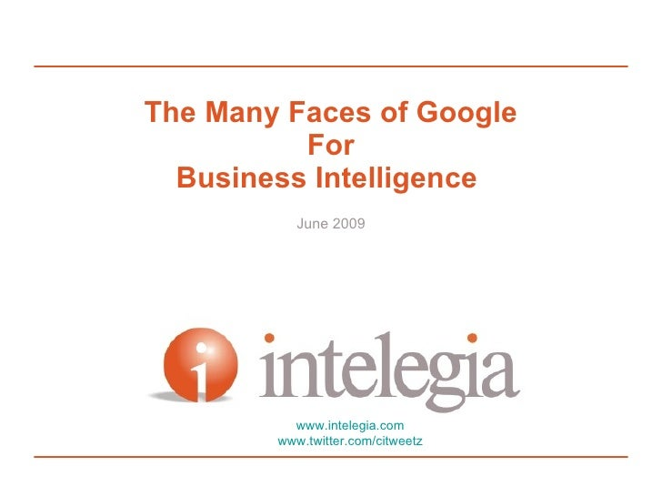 The Many Faces of Google           For   Economic Intelligence            June 2009               www.intelegia.com       ...