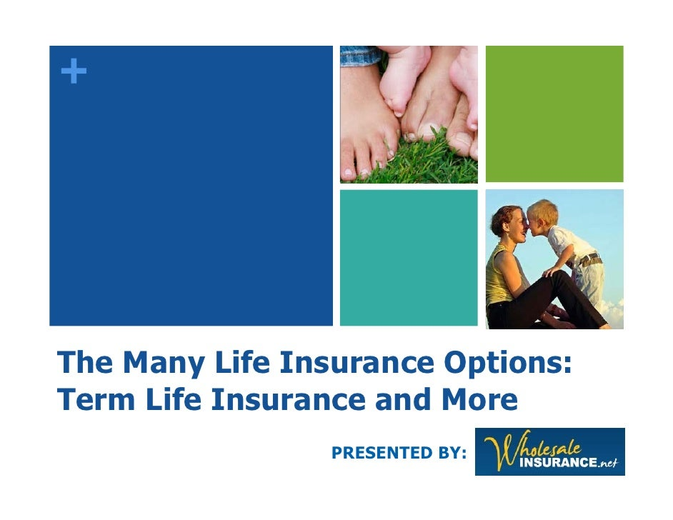 +     The Many Life Insurance Options: Term Life Insurance and More                 PRESENTED BY: