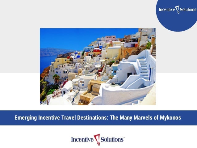 TITLE GOES HERE Subtitle Here Emerging Incentive Travel Destinations: The Many Marvels of Mykonos