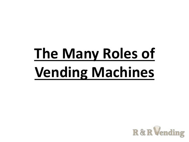 The Many Roles of Vending Machines