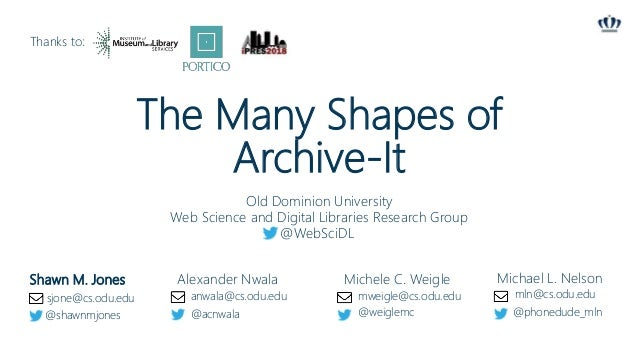 The Many Shapes of Archive-It Shawn M. Jones Alexander Nwala Michele C. Weigle Michael L. Nelson Old Dominion University W...