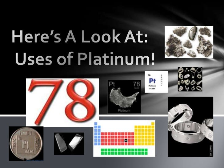 Jewelry- Platinum jewelry retains brightness, resists corrosion, and isheavier than jewelry made from other precious metal...