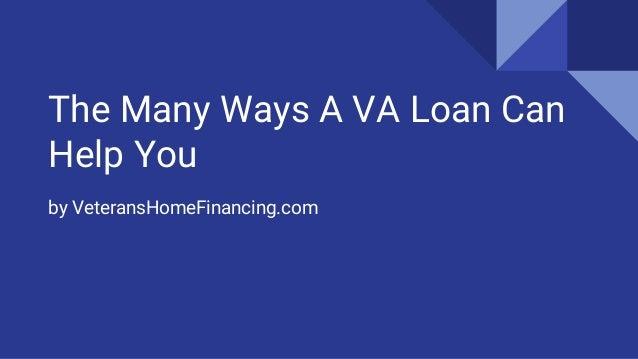 The Many Ways A VA Loan Can Help You by VeteransHomeFinancing.com