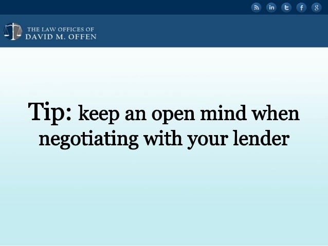"""I  THE I. A' OFFICES OF ' """" DAVID M.  OFFEN  Tip:  keep an open mind when negotiating with your lender"""