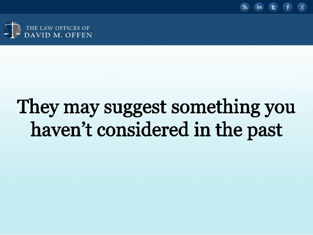 """I  THE I. A' OFFICES OF ' """" DAVID M.  OFFEN     They may suggest something you haVen't considered in the past"""