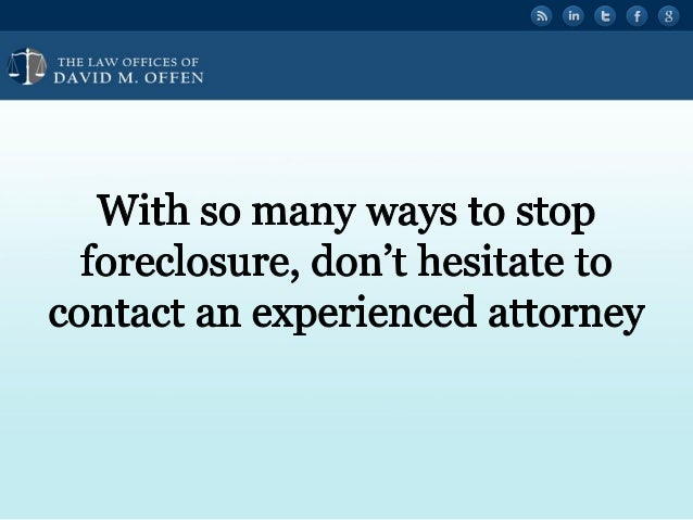 """I I,  THE I. A' OFFICES OF ' """" DAVID M.  OFFEN     With so many ways to Stop foreclosure,  don't hesitate to contact an ex..."""