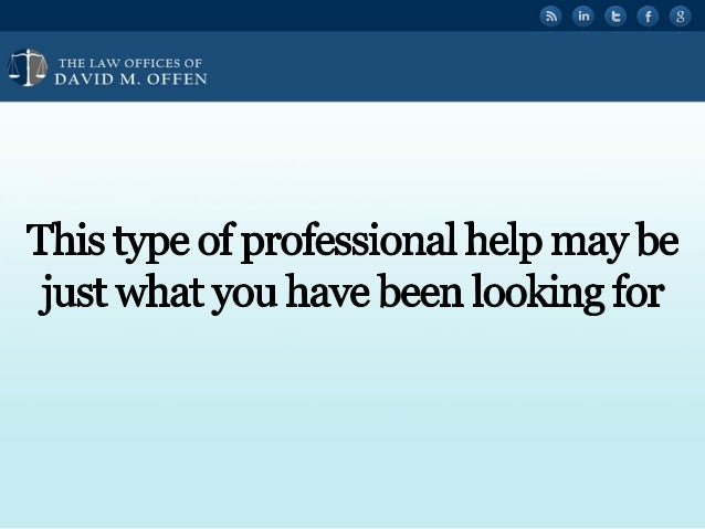 """I I,  THE I. A' OFFICES OF ' """"' DAVID M.  OFFEN     This type of professional help may be just what you have been looking ..."""