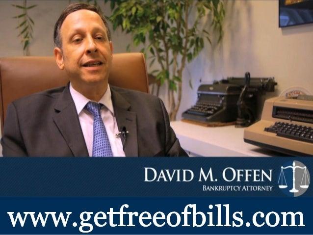 DAVID M.  OFFEN I       BANKRUPTCY ATTORNEY  wvvw. getfreeofbillS. Com