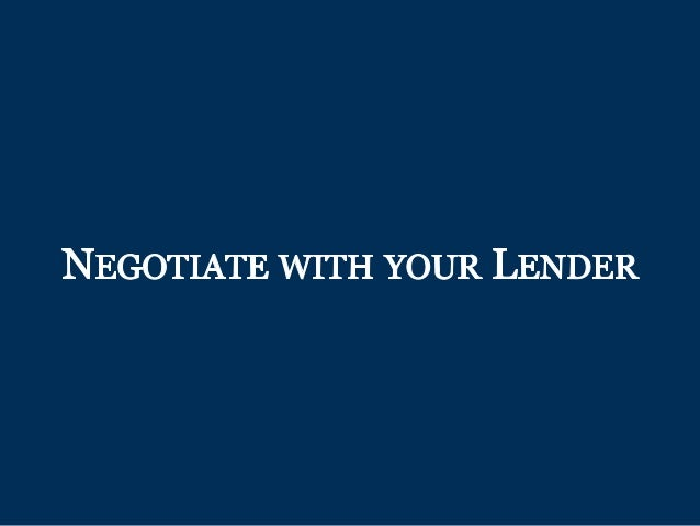 NEGOTIATE WITH YOUR LENDER