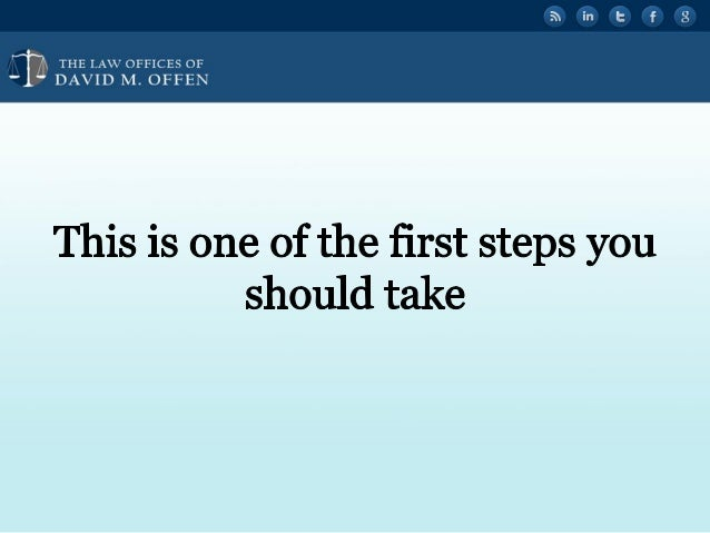 """I I.  THE I. A' OFFICES OF ' """" DAVID M.  OFFEN     This is One Of the first steps you should take"""