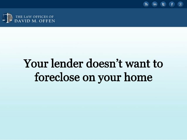 """I A.  THE I. A' OFFICES OF ' """" DAVID M.  OFFEN     Your lender doesn't want to foreclose on your home"""