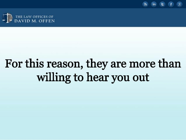 """I . . THE I. A' OFFICES OF """" """" DAVID M.  OFFEN     For this reason,  they are more than willing to hear you out"""