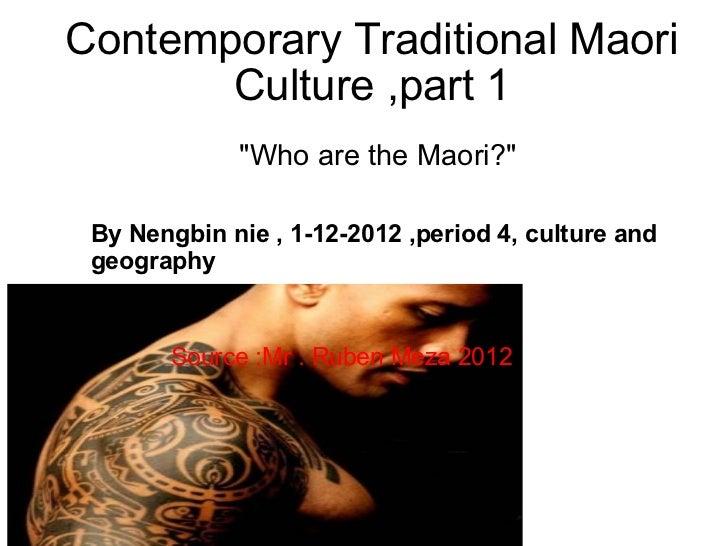 """Contemporary Traditional Maori Culture ,part 1 """"Who are the Maori?"""" By Nengbin nie , 1-12-2012 ,period 4, cultur..."""