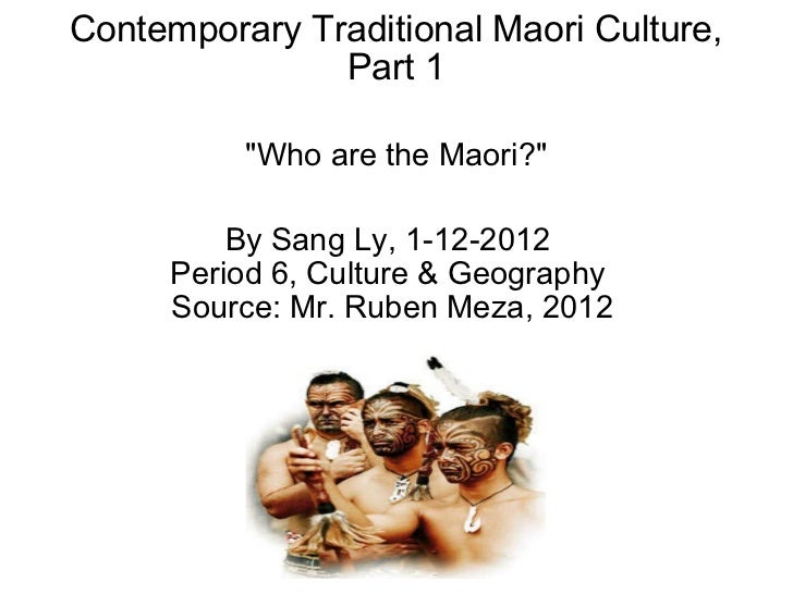 """Contemporary Traditional Maori Culture, Part 1  """"Who are the Maori?"""" By Sang Ly, 1-12-2012 Period 6, Culture & ..."""