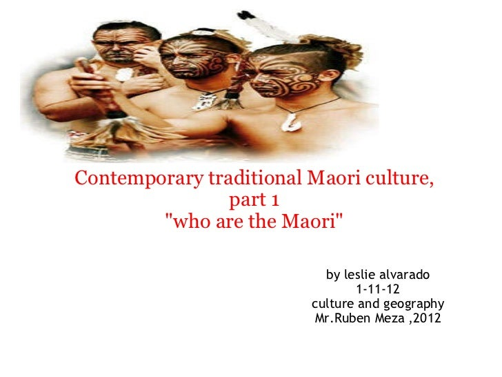 "Contemporary traditional Maori culture, part 1 ""who are the Maori""   by leslie alvarado 1-11-12 culture and geog..."