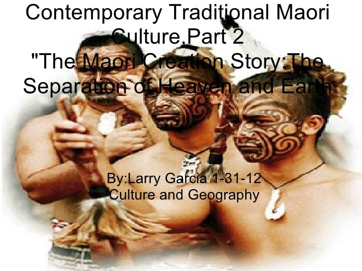 """Contemporary Traditional Maori         Culture,Part 2 """"The Maori Creation Story:TheSeparation of Heaven and Earth        B..."""