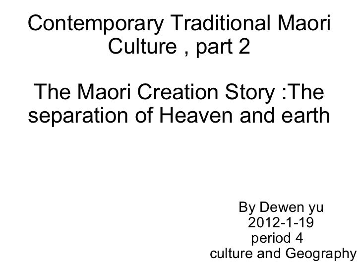 Contemporary Traditional Maori Culture , part 2 The Maori Creation Story :The separation of Heaven and earth By Dewen yu 2...