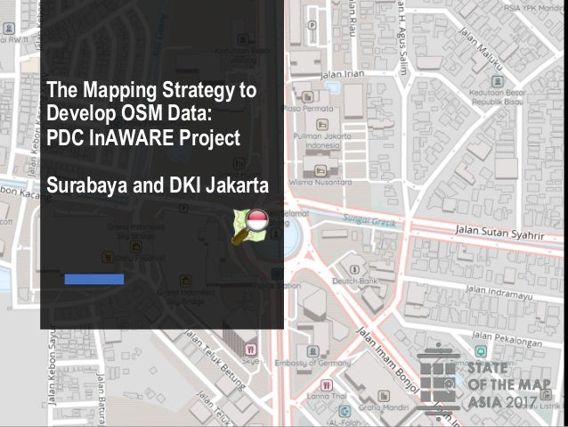 The Mapping Strategy to Develop OSM Data: PDC InAWARE Project Surabaya and DKI Jakarta