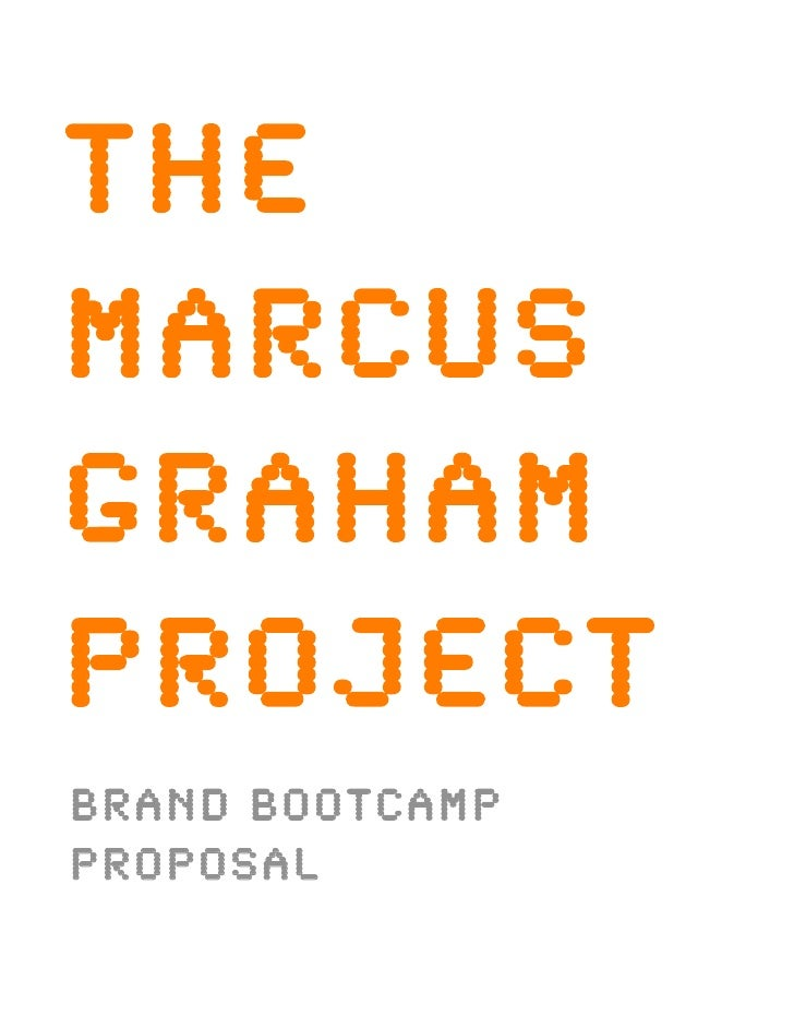 THE MARCUS GRAHAM PROJECT Brand Bootcamp Proposal