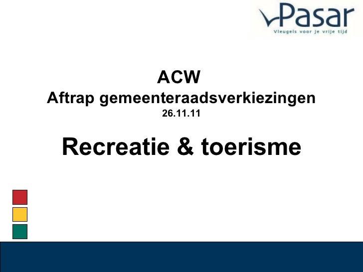 ACW  Aftrap gemeenteraadsverkiezingen 26.11.11 Recreatie & toerisme