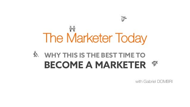 The Marketer Today with Gabriel DOMBRI WHY THIS IS THE BEST TIME TO BECOME A MARKETER