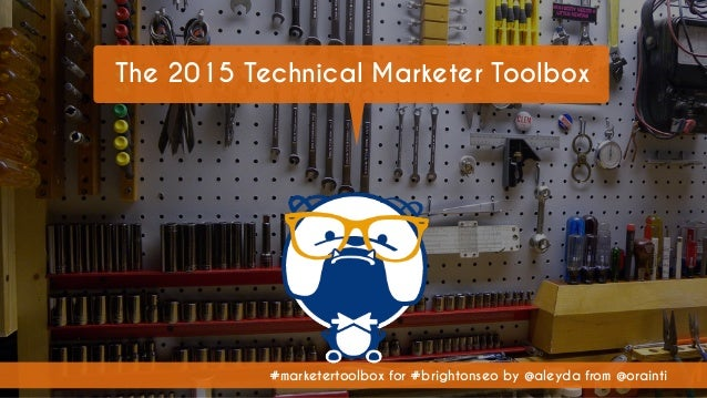 #marketertoolbox for #brightonseo by @aleyda from @orainti The 2015 Technical Marketer Toolbox
