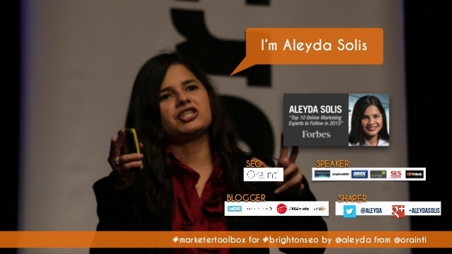 #marketertoolbox for #brightonseo by @aleyda from @orainti I'm Aleyda Solis #marketertoolbox for #brightonseo by @aleyda f...