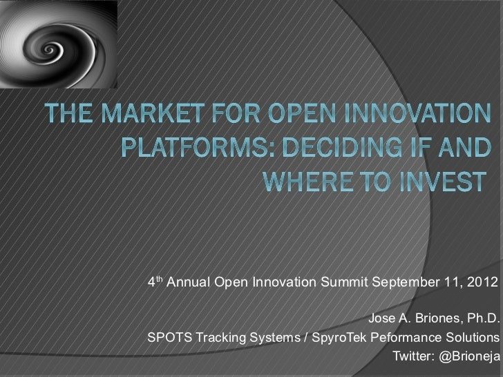 4th Annual Open Innovation Summit September 11, 2012                                 Jose A. Briones, Ph.D.SPOTS Tracking ...