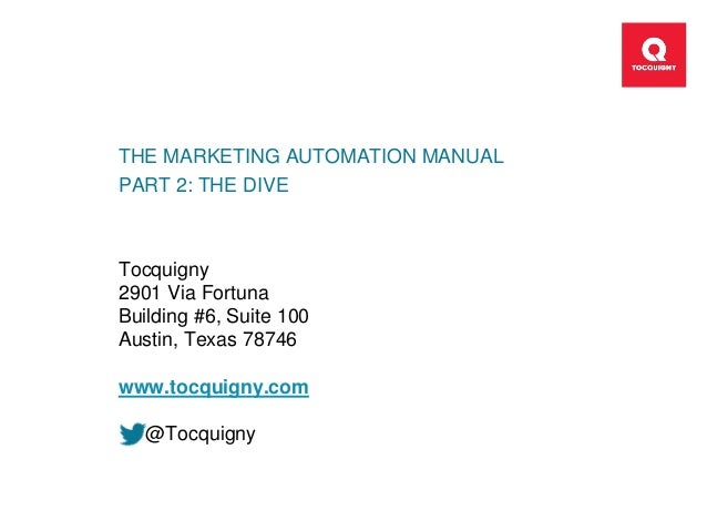 THE MARKETING AUTOMATION MANUAL PART 2: THE DIVE Tocquigny 2901 Via Fortuna Building #6, Suite 100 Austin, Texas 78746 www...