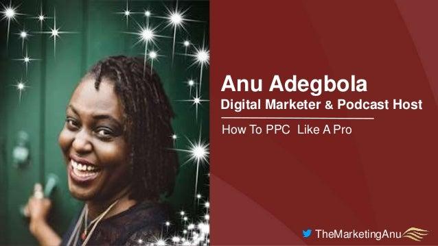 Anu Adegbola Digital Marketer & Podcast Host How To PPC Like A Pro TheMarketingAnu