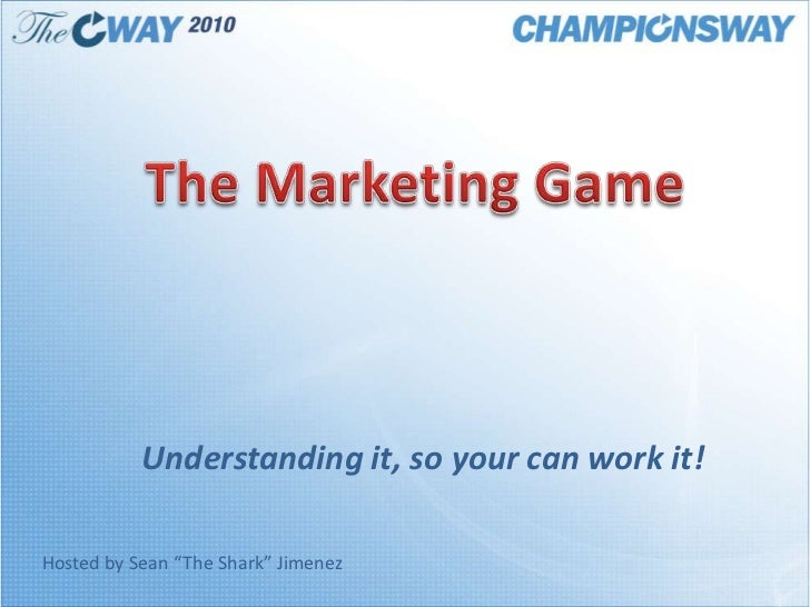 "The Marketing Game<br />Understanding it, so your can work it!<br />Hosted by Sean ""The Shark"" Jimenez<br />"