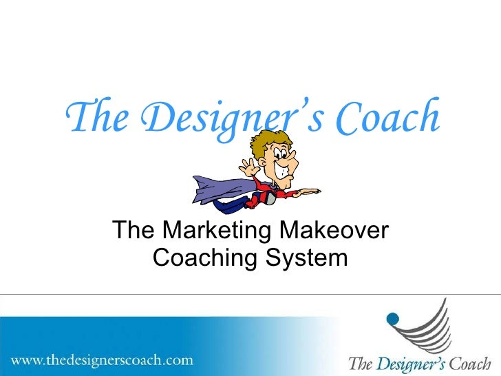 The Designer's Coach The Marketing Makeover Coaching System