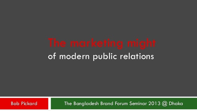 High Quality The Marketing Might Of Modern Public Relations The Bangladesh  Brand Bob Pickard Forum Seminar
