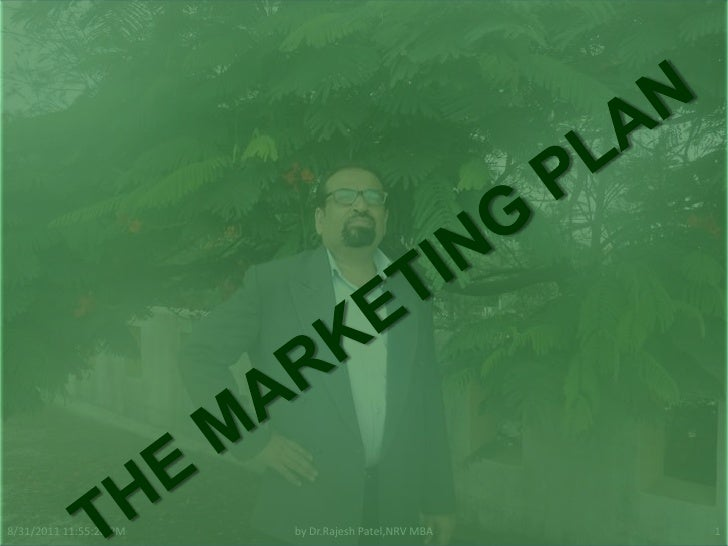 THE MARKETING PLAN<br />by Dr.RajeshPatel,NRV MBA<br />9/1/2011 12:25:53 PM<br />1<br />