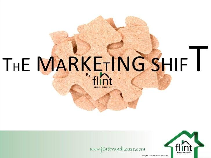 THE MARKETING SHIF        By                                                      T             Copyright 2010. Flint Bran...