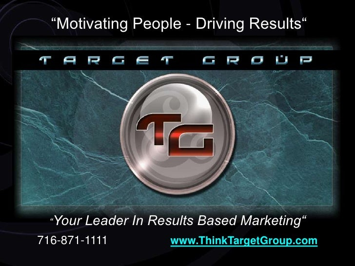 """""""Motivating People - Driving Results""""<br />""""Your Leader In Results Based Marketing""""<br />716-871-1111                   ww..."""