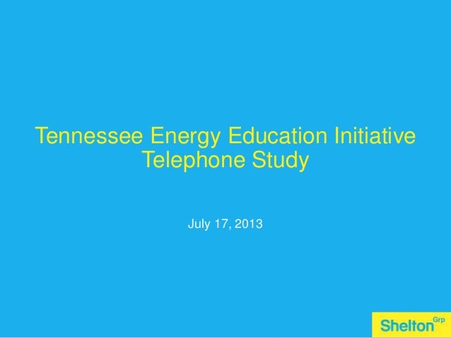 Gain a sustainable advantage1 Tennessee Energy Education Initiative Telephone Study July 17, 2013