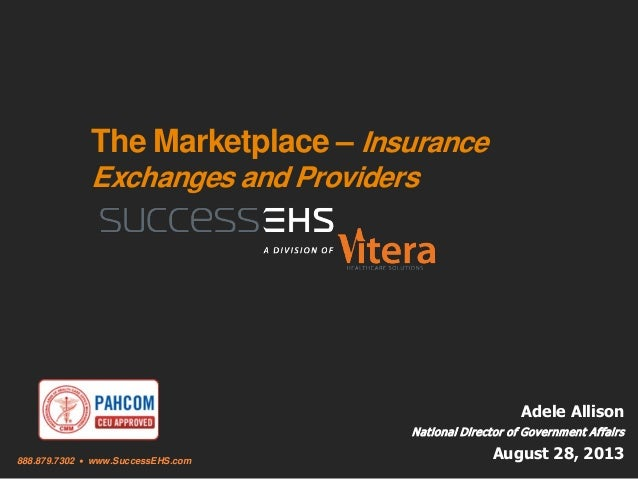 888.879.7302 • www.SuccessEHS.com The Marketplace – Insurance Exchanges and Providers Adele Allison National Director of G...