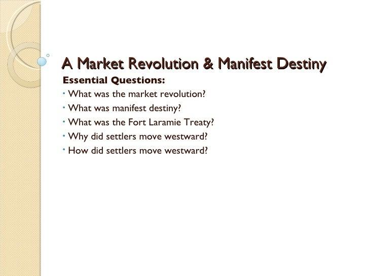 A Market Revolution & Manifest Destiny <ul><li>Essential Questions: </li></ul><ul><li>What was the market revolution? </li...
