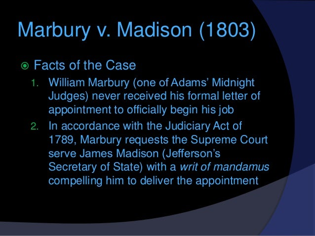 a report on the case of marbury vs madison In the case named marbury v madison (1803) mabury declared unconstitutional  the law to give him the right to appeal madison's action through chief justice.