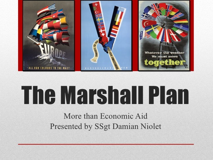 The Marshall Plan More than Economic Aid Presented by SSgt Damian Niolet