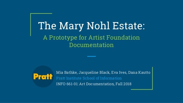 The Mary Nohl Estate: A Prototype for Artist Foundation Documentation Mia Bathke, Jacqueline Black, Eva Ives, Dana Kautto ...