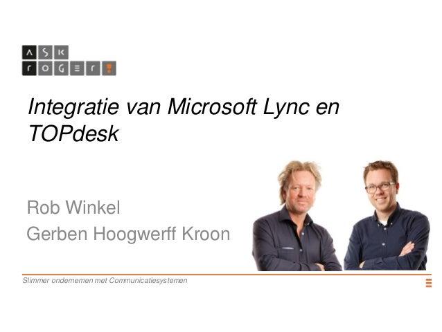Slimmer ondernemen met Communicatiesystemen Integratie van Microsoft Lync en TOPdesk Rob Winkel Gerben Hoogwerff Kroon