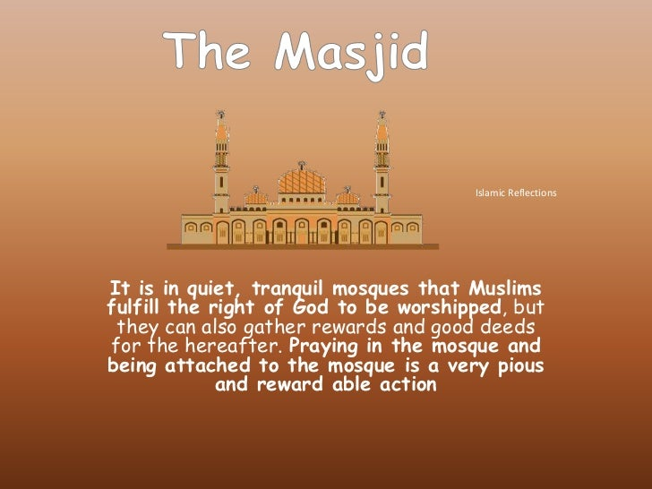 It is in quiet, tranquil mosques that Muslims fulfillthe right of God to be worshipped, but they can also gather rewards a...
