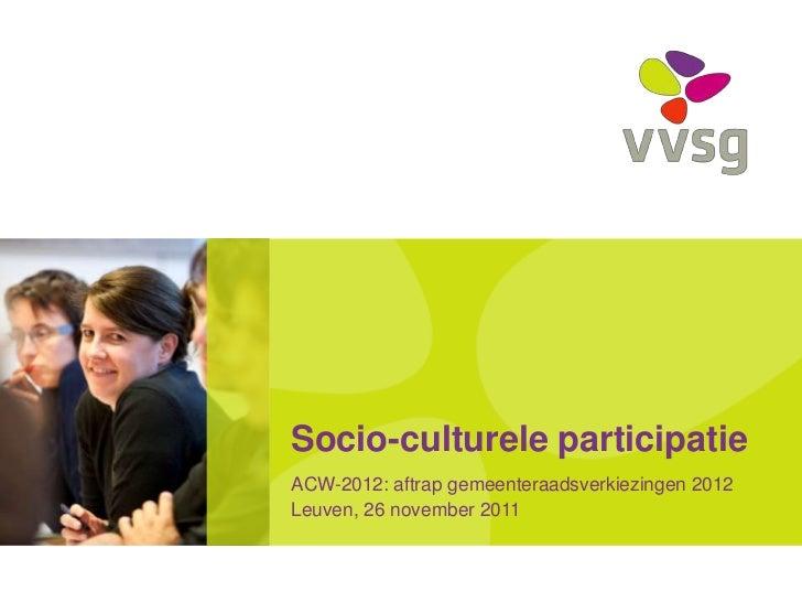 Socio-culturele participatieACW-2012: aftrap gemeenteraadsverkiezingen 2012Leuven, 26 november 2011