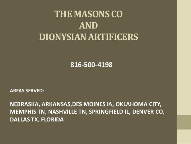 THE MASONS CO AND DIONYSIAN ARTIFICERS 816-500-4198 AREAS SERVED: NEBRASKA, ARKANSAS,DES MOINES IA, OKLAHOMA CITY, MEMPHIS...