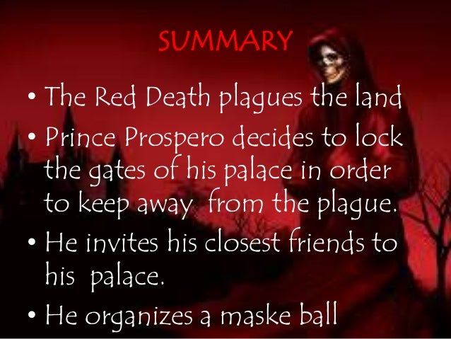 "the masque o the red death essay The literary term ""protagonist"" refers to the central figure in a story, even if that  character is less than heroic in the chilling tale, ""the masque of the red death,"" ."