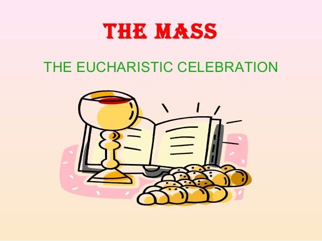 THE MASS THE EUCHARISTIC CELEBRATION
