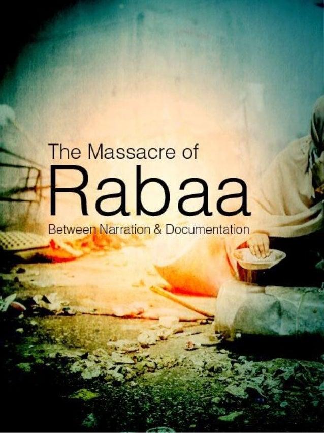The Massacre of Rabaa Between  Narration & Documentation Prepared by: Yaser Selim Amany AboZaid  Nour Saad Menna Al-Hadary...